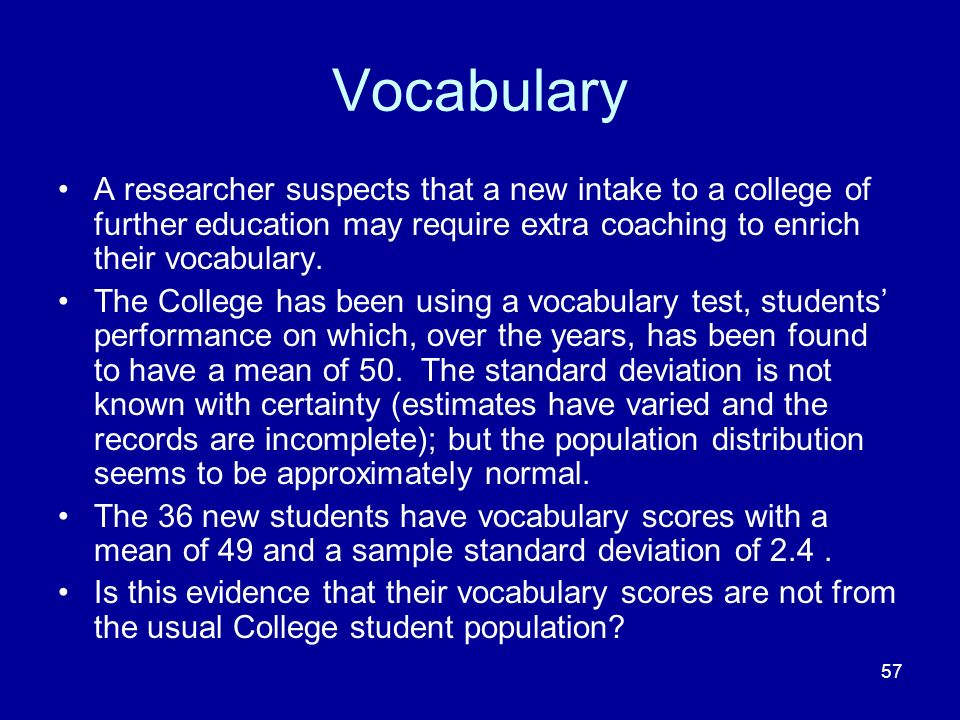 Vocabulary A researcher suspects that a new intake to a college of further education may require extra coaching to enrich their vocabulary.