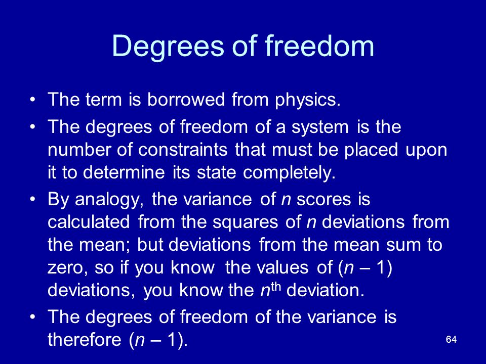 Degrees of freedom The term is borrowed from physics.
