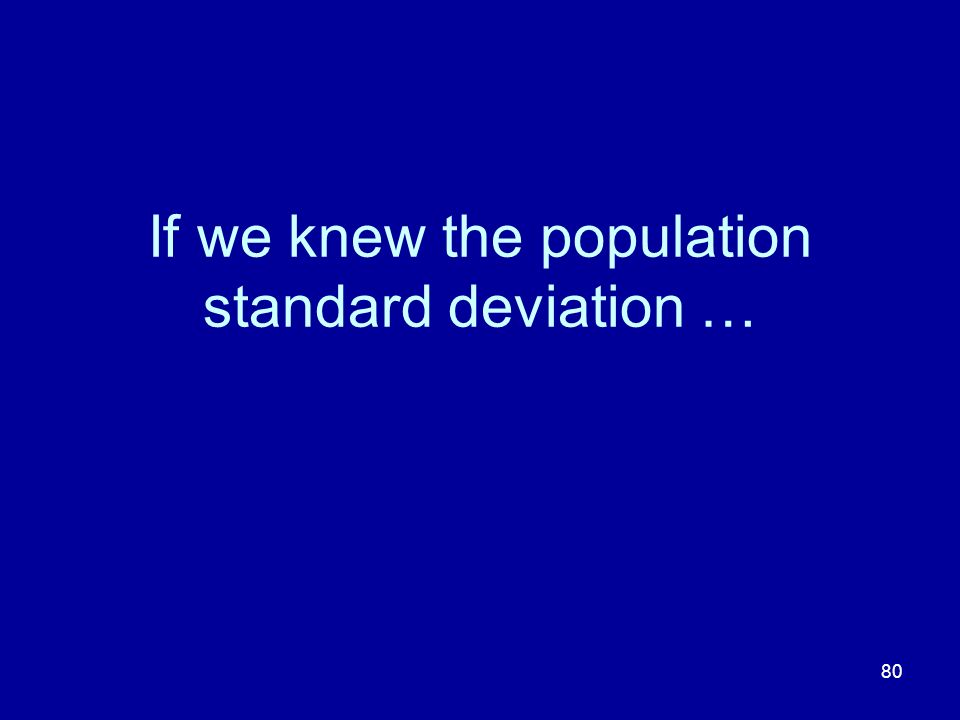 If we knew the population standard deviation …