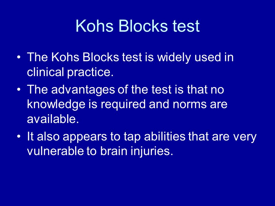 Kohs Blocks test The Kohs Blocks test is widely used in clinical practice.