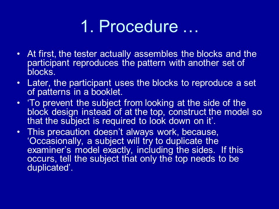 1. Procedure … At first, the tester actually assembles the blocks and the participant reproduces the pattern with another set of blocks.