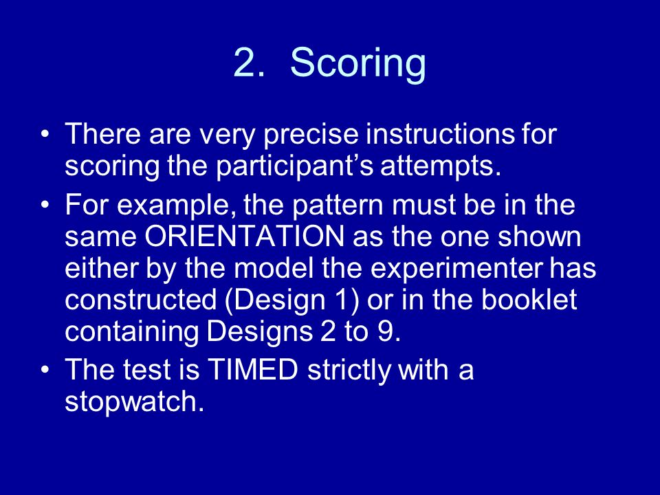 2. Scoring There are very precise instructions for scoring the participant's attempts.