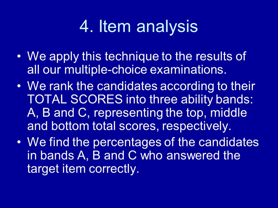 4. Item analysis We apply this technique to the results of all our multiple-choice examinations.