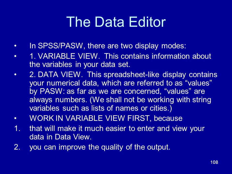 The Data Editor In SPSS/PASW, there are two display modes: