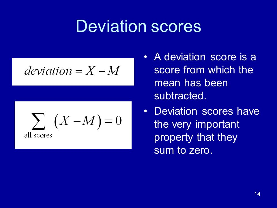 Deviation scores A deviation score is a score from which the mean has been subtracted.