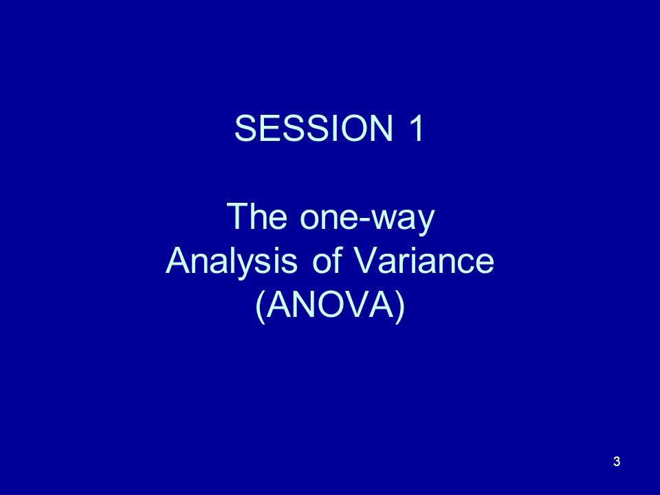 SESSION 1 The one-way Analysis of Variance (ANOVA)