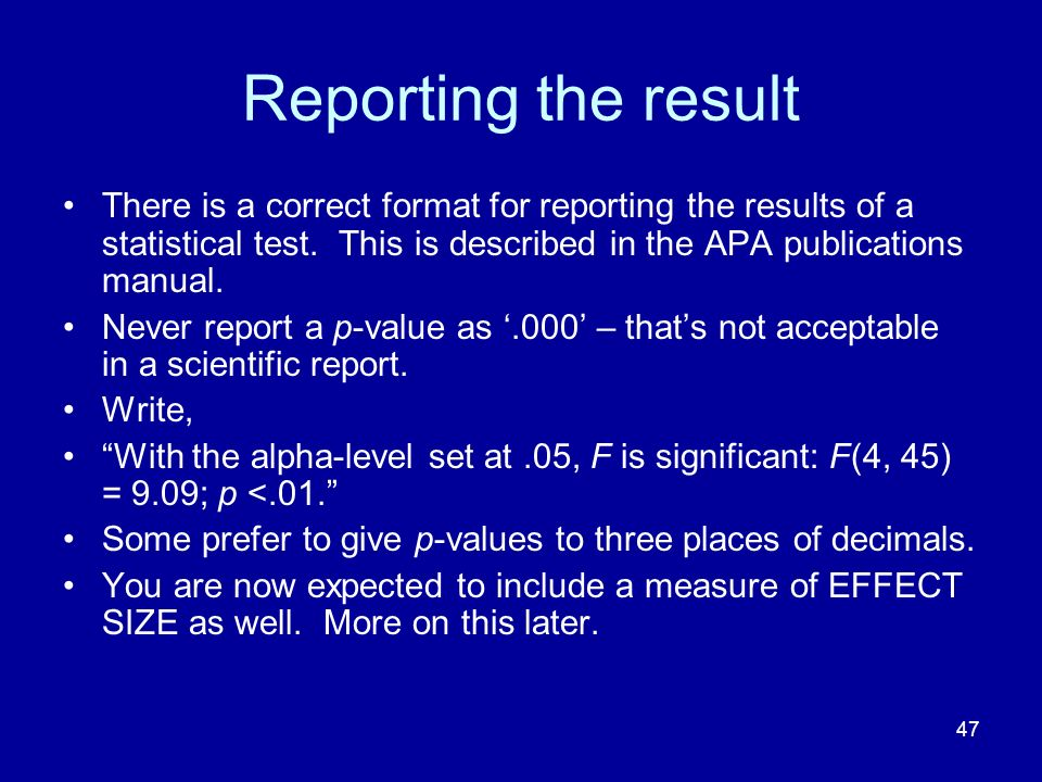 Reporting the result There is a correct format for reporting the results of a statistical test. This is described in the APA publications manual.
