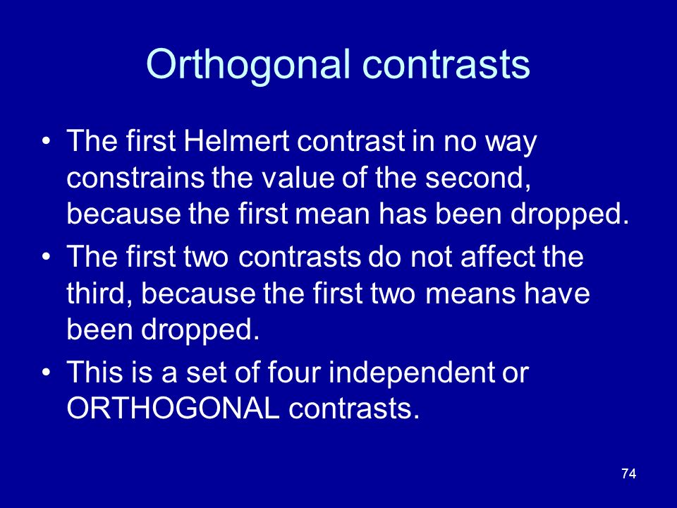 Orthogonal contrasts The first Helmert contrast in no way constrains the value of the second, because the first mean has been dropped.