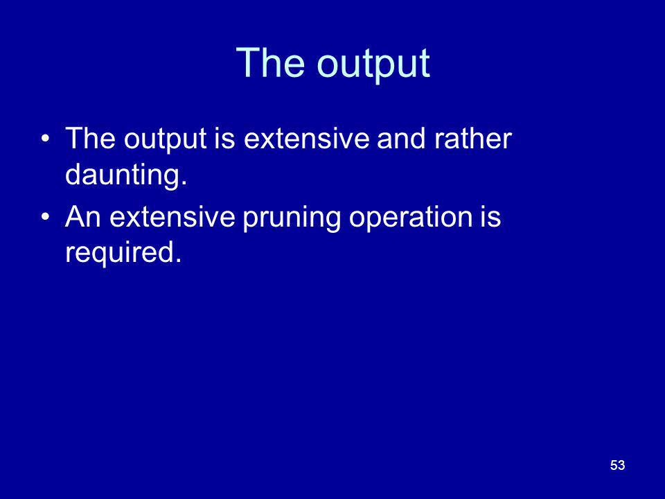 The output The output is extensive and rather daunting.