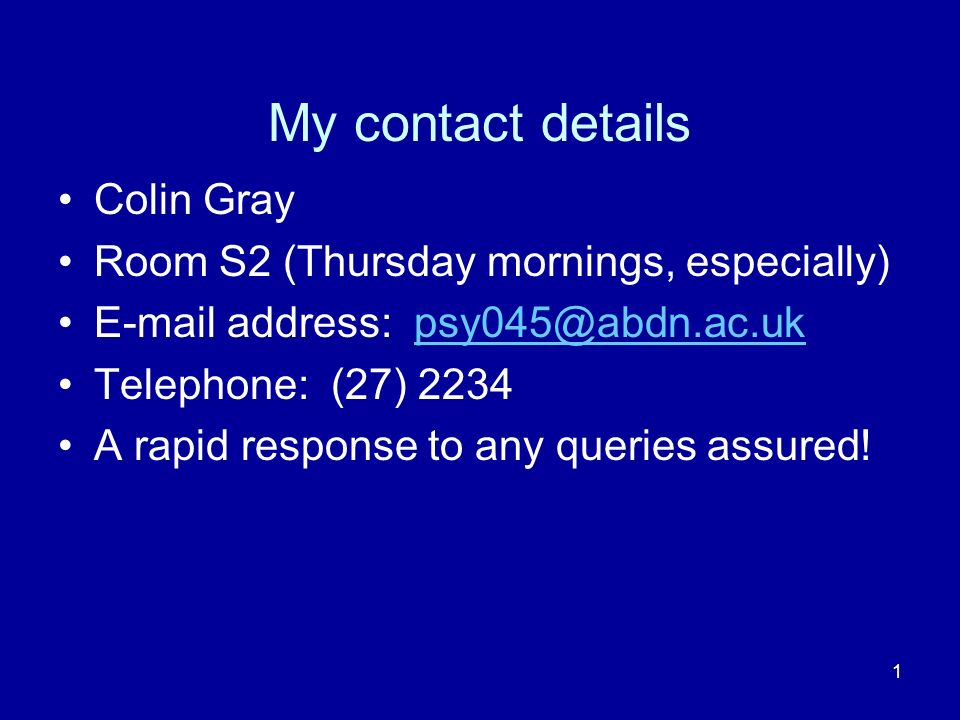 My contact details Colin Gray Room S2 (Thursday mornings, especially)