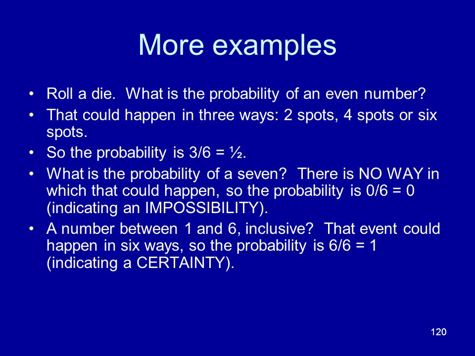 More examples Roll a die. What is the probability of an even number