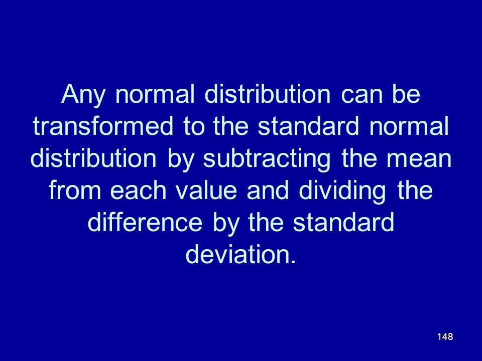 Any normal distribution can be transformed to the standard normal distribution by subtracting the mean from each value and dividing the difference by the standard deviation.