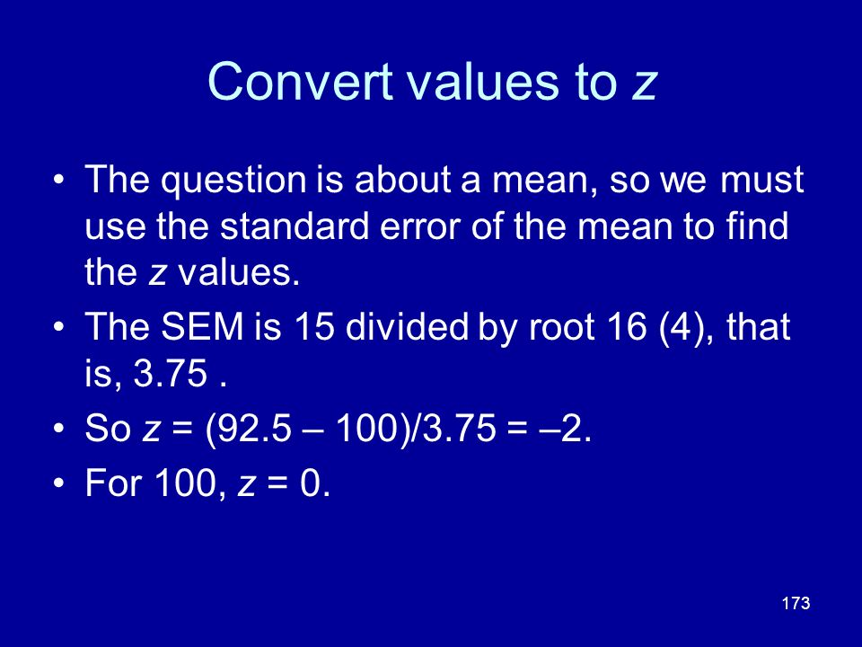 Convert values to z The question is about a mean, so we must use the standard error of the mean to find the z values.