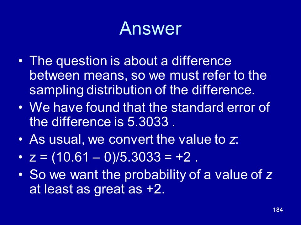 Answer The question is about a difference between means, so we must refer to the sampling distribution of the difference.