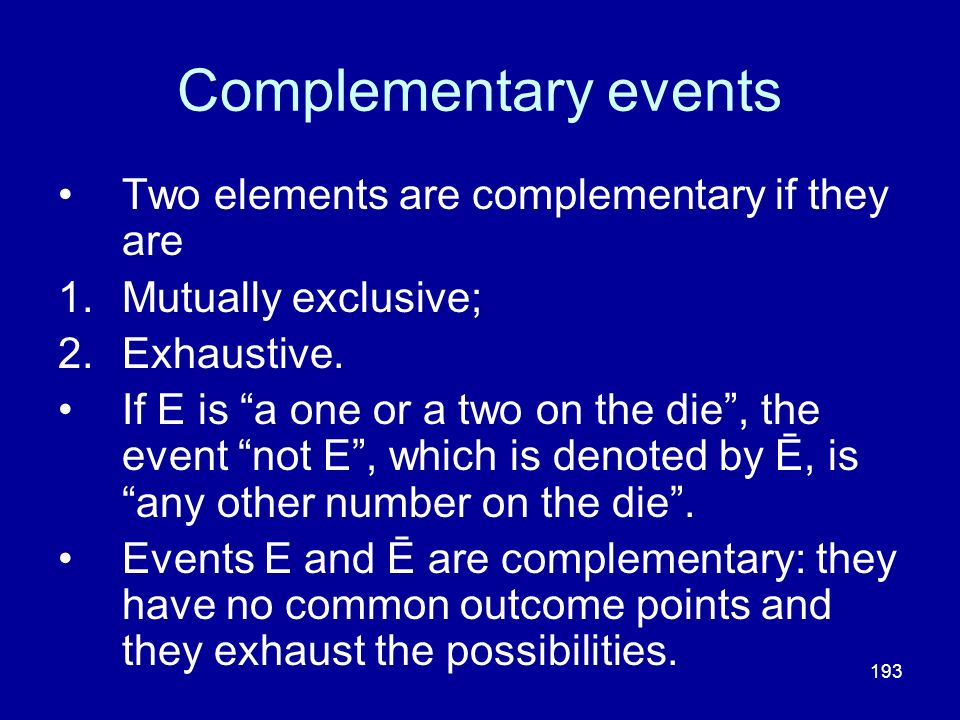 Complementary events Two elements are complementary if they are
