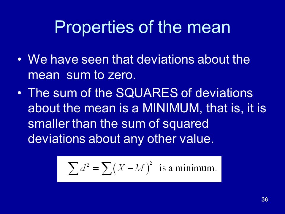 Properties of the mean We have seen that deviations about the mean sum to zero.