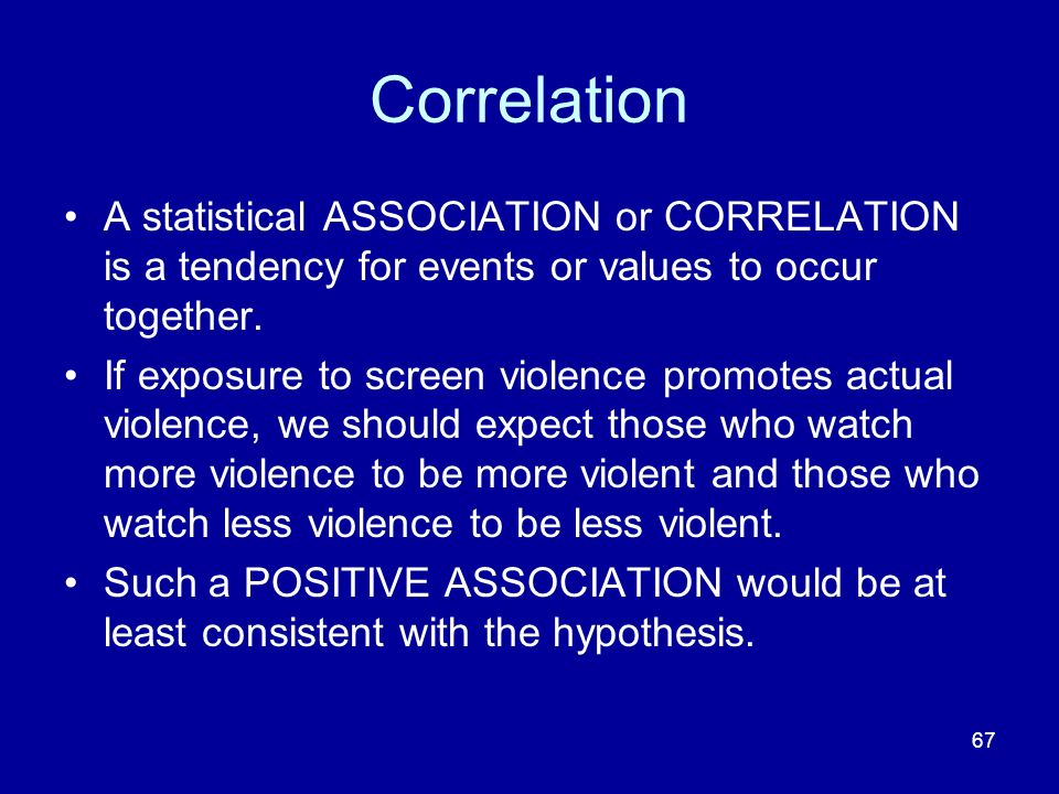 Correlation A statistical ASSOCIATION or CORRELATION is a tendency for events or values to occur together.