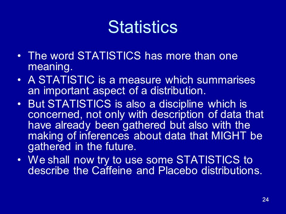 Statistics The word STATISTICS has more than one meaning.