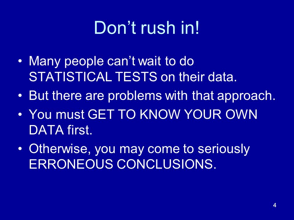 Don't rush in! Many people can't wait to do STATISTICAL TESTS on their data. But there are problems with that approach.