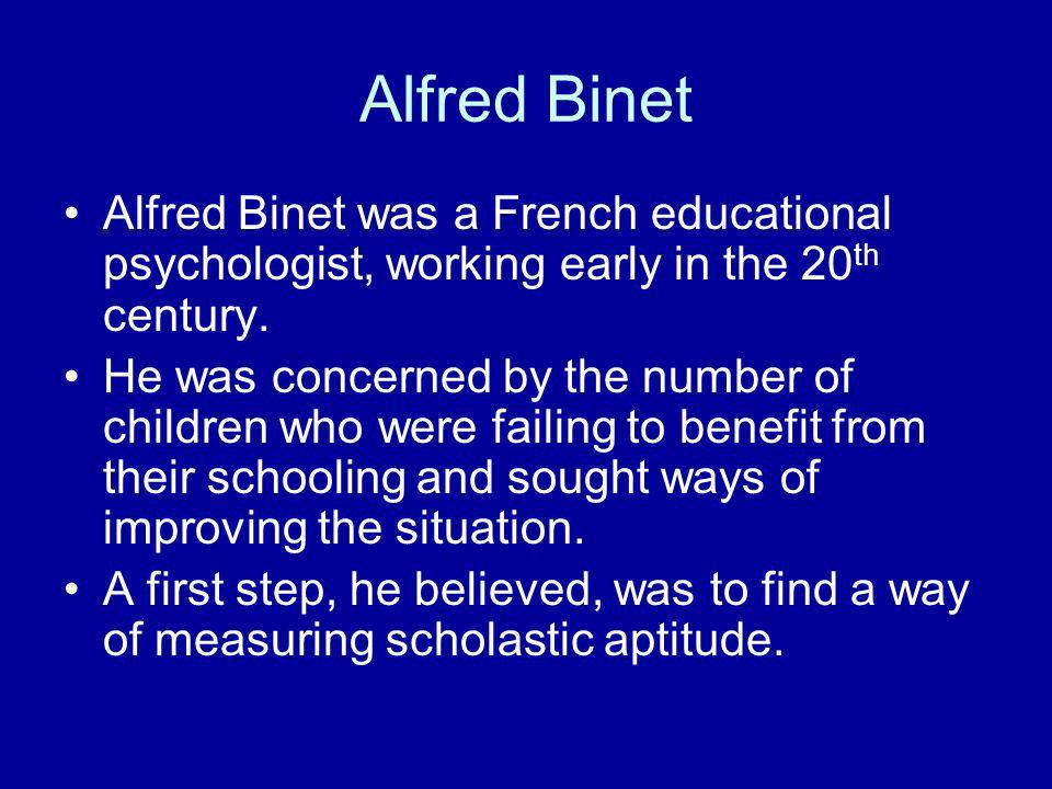 Alfred Binet Alfred Binet was a French educational psychologist, working early in the 20th century.