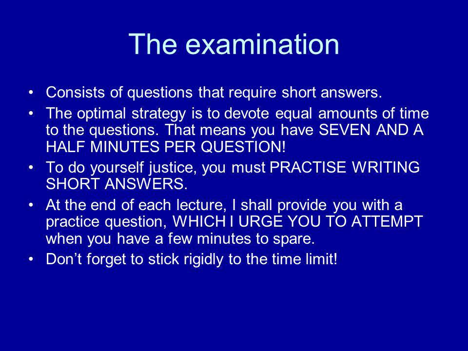 The examination Consists of questions that require short answers.