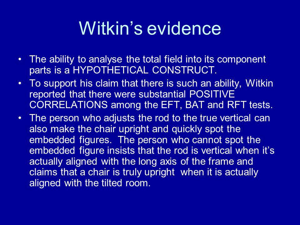 Witkin's evidence The ability to analyse the total field into its component parts is a HYPOTHETICAL CONSTRUCT.