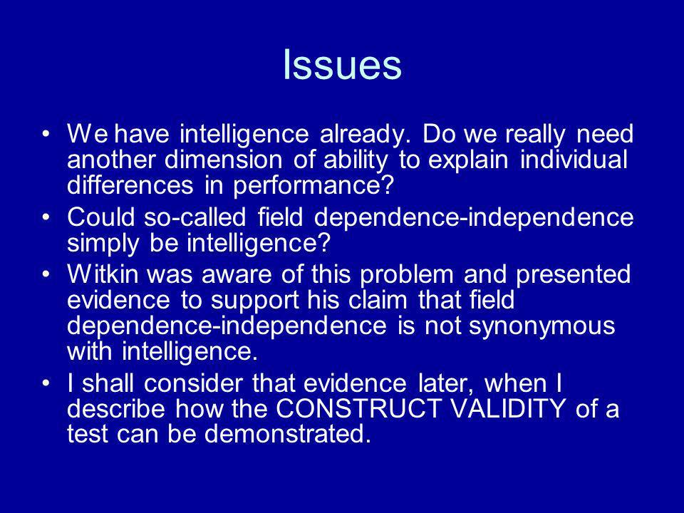 Issues We have intelligence already. Do we really need another dimension of ability to explain individual differences in performance