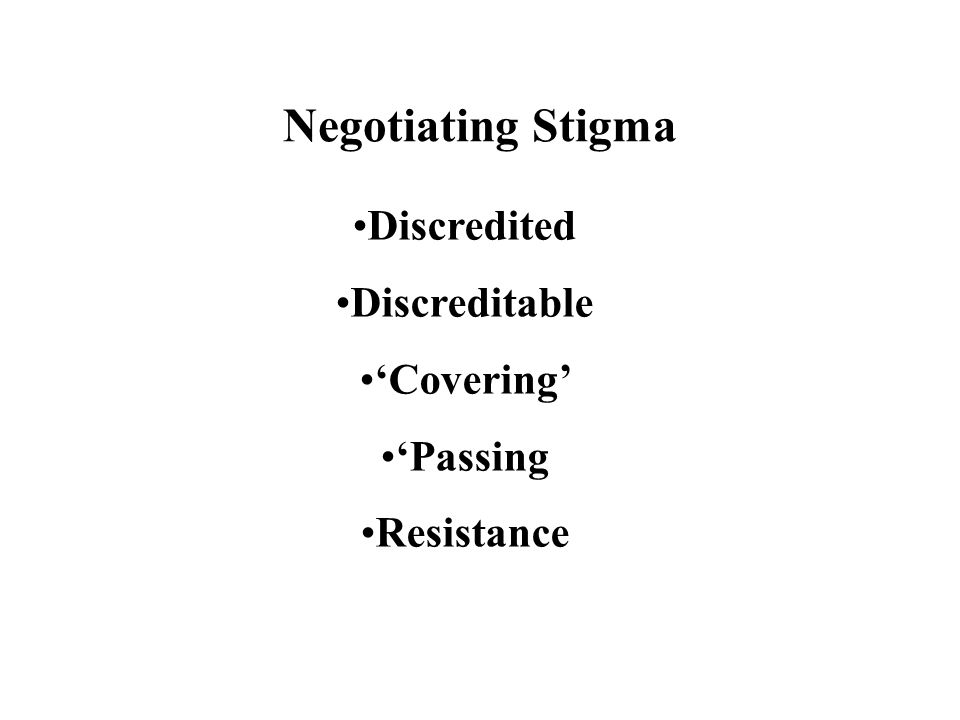 Negotiating Stigma Discredited Discreditable 'Covering' 'Passing