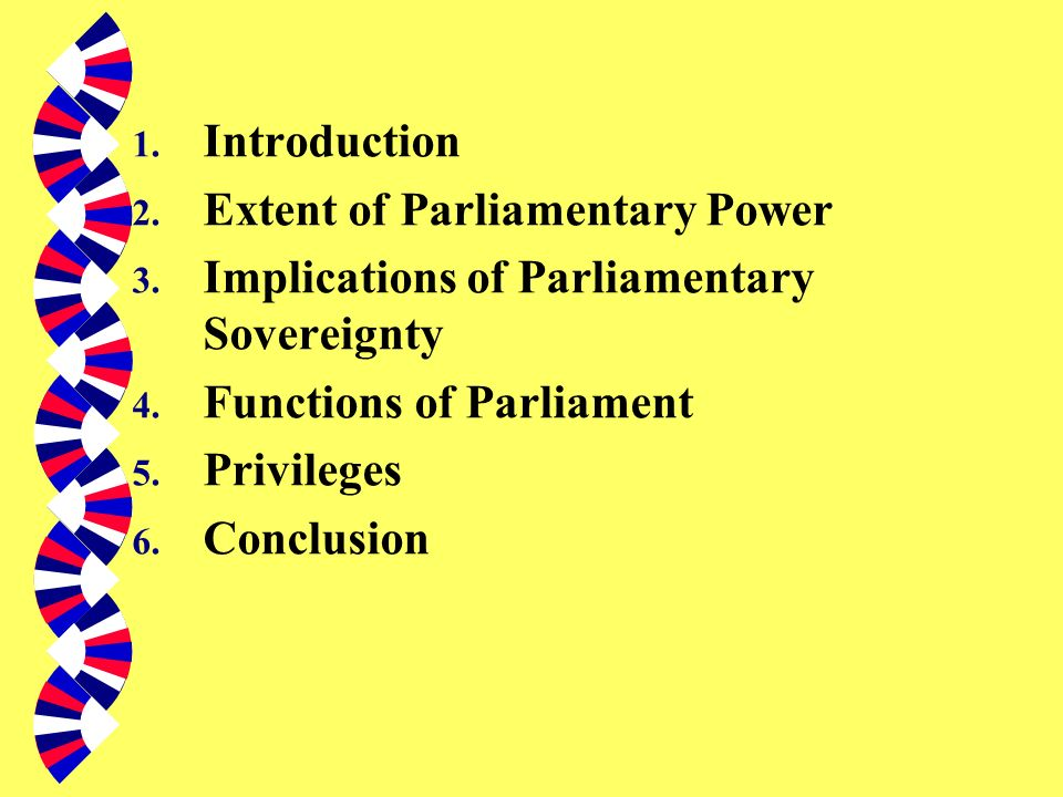 Introduction Extent of Parliamentary Power. Implications of Parliamentary Sovereignty. Functions of Parliament.