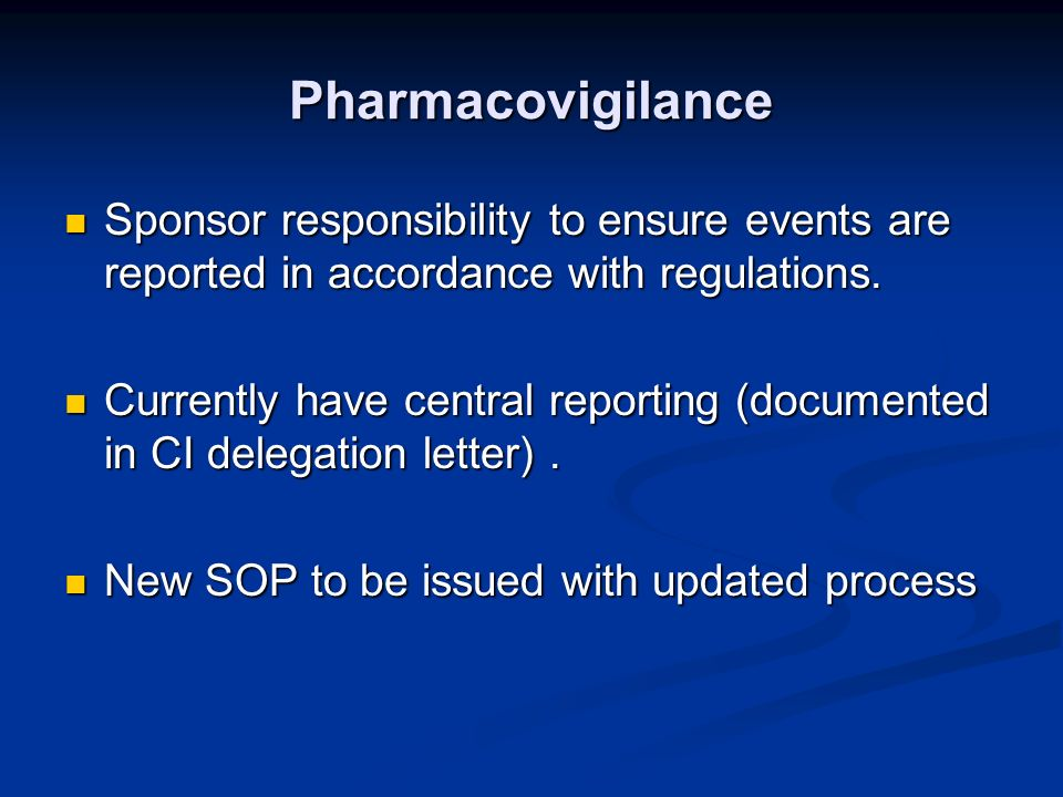 Pharmacovigilance Sponsor responsibility to ensure events are reported in accordance with regulations.
