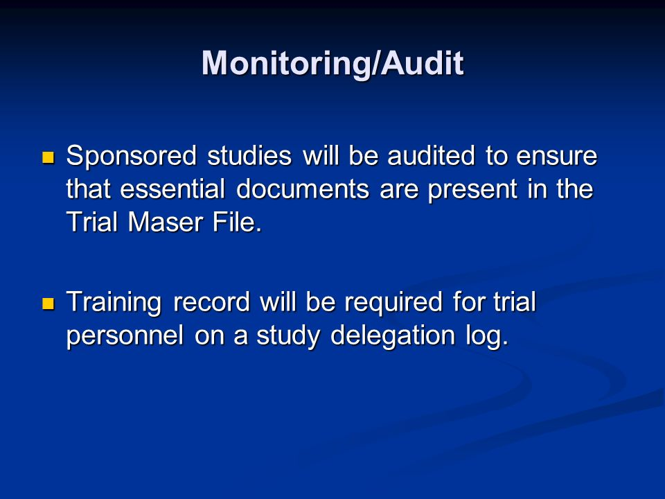 Monitoring/Audit Sponsored studies will be audited to ensure that essential documents are present in the Trial Maser File.