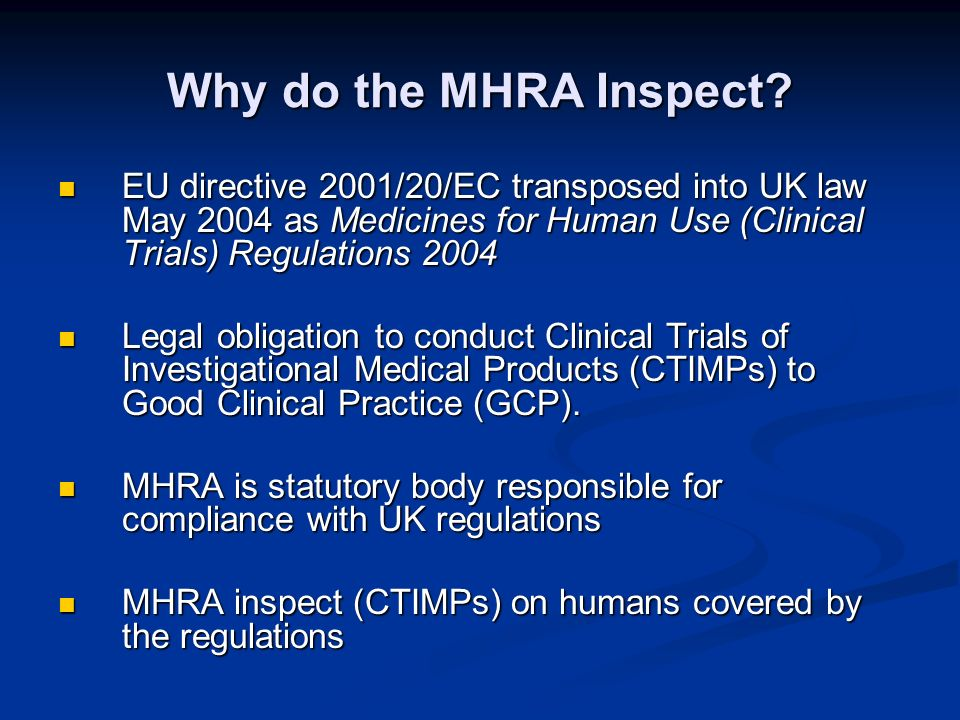 Why do the MHRA Inspect EU directive 2001/20/EC transposed into UK law May 2004 as Medicines for Human Use (Clinical Trials) Regulations 2004.