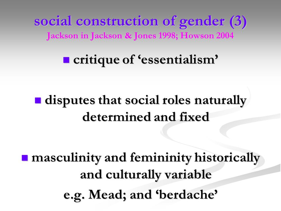 social construction of gender (3) Jackson in Jackson & Jones 1998; Howson 2004