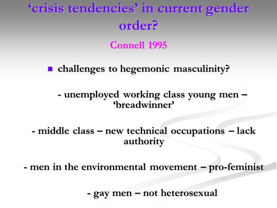 'crisis tendencies' in current gender order Connell 1995