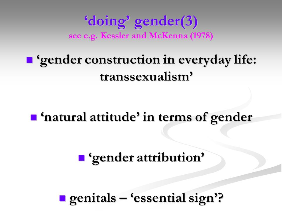 'doing' gender(3) see e.g. Kessler and McKenna (1978)