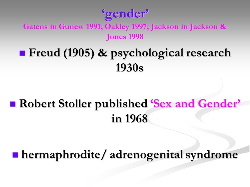 'gender' Gatens in Gunew 1991; Oakley 1997; Jackson in Jackson & Jones 1998