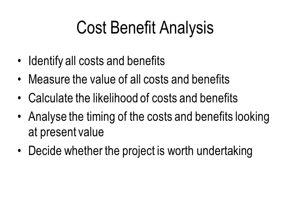 Cost Benefit Analysis Identify all costs and benefits