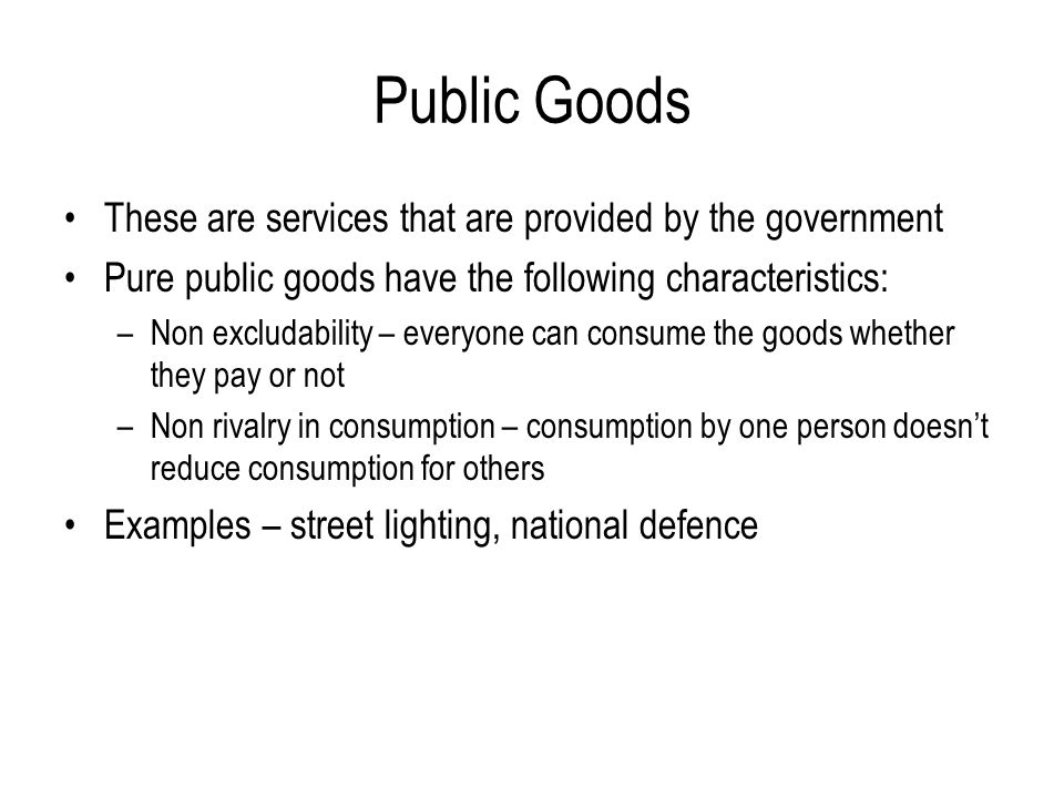 Public Goods These are services that are provided by the government