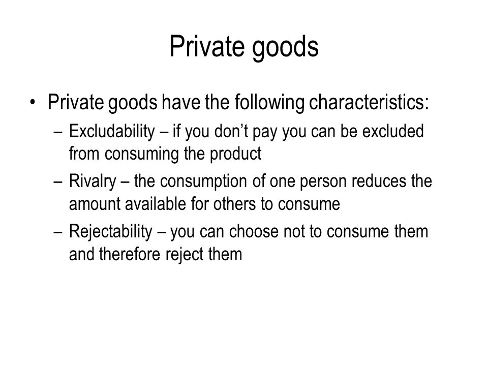 Private goods Private goods have the following characteristics: