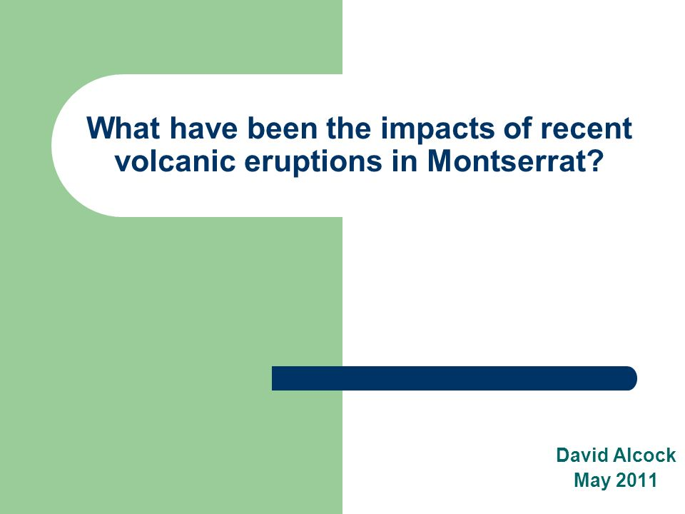 What have been the impacts of recent volcanic eruptions in Montserrat