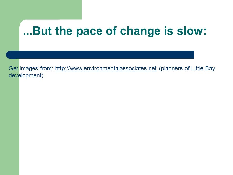 ...But the pace of change is slow: