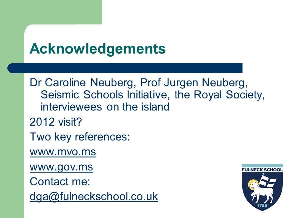 Acknowledgements Dr Caroline Neuberg, Prof Jurgen Neuberg, Seismic Schools Initiative, the Royal Society, interviewees on the island.