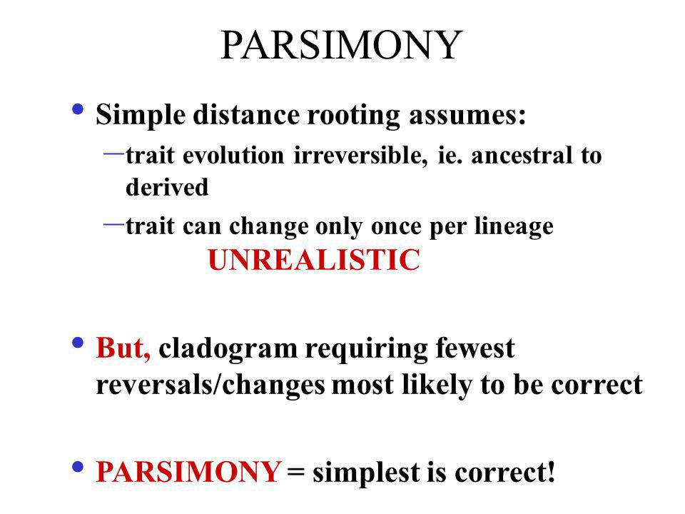 PARSIMONY Simple distance rooting assumes: