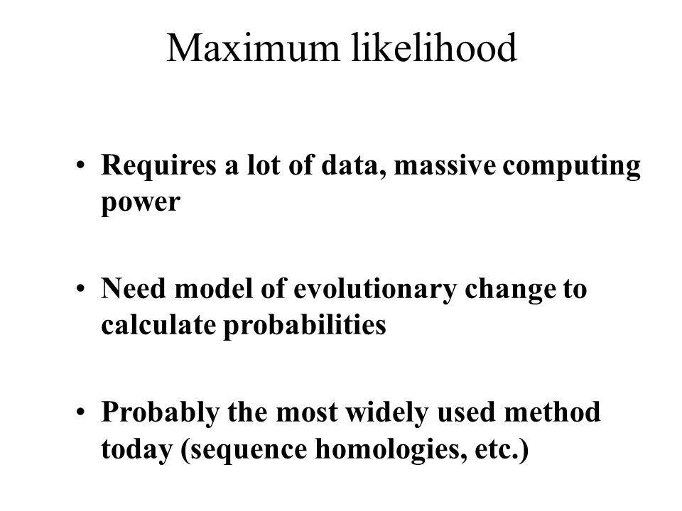 Maximum likelihood Requires a lot of data, massive computing power