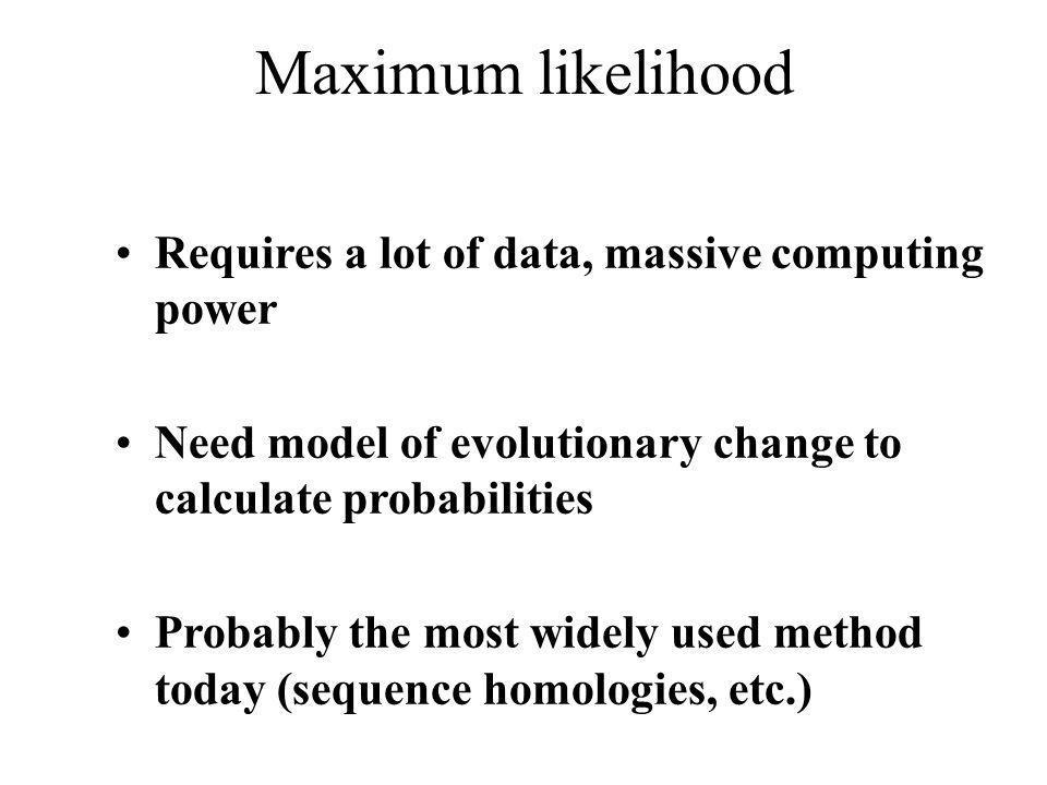 Maximum likelihood Requires a lot of data, massive computing power