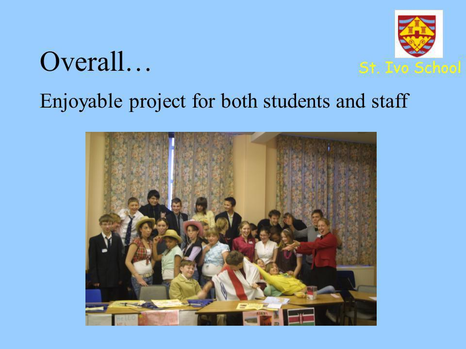 Overall… St. Ivo School Enjoyable project for both students and staff