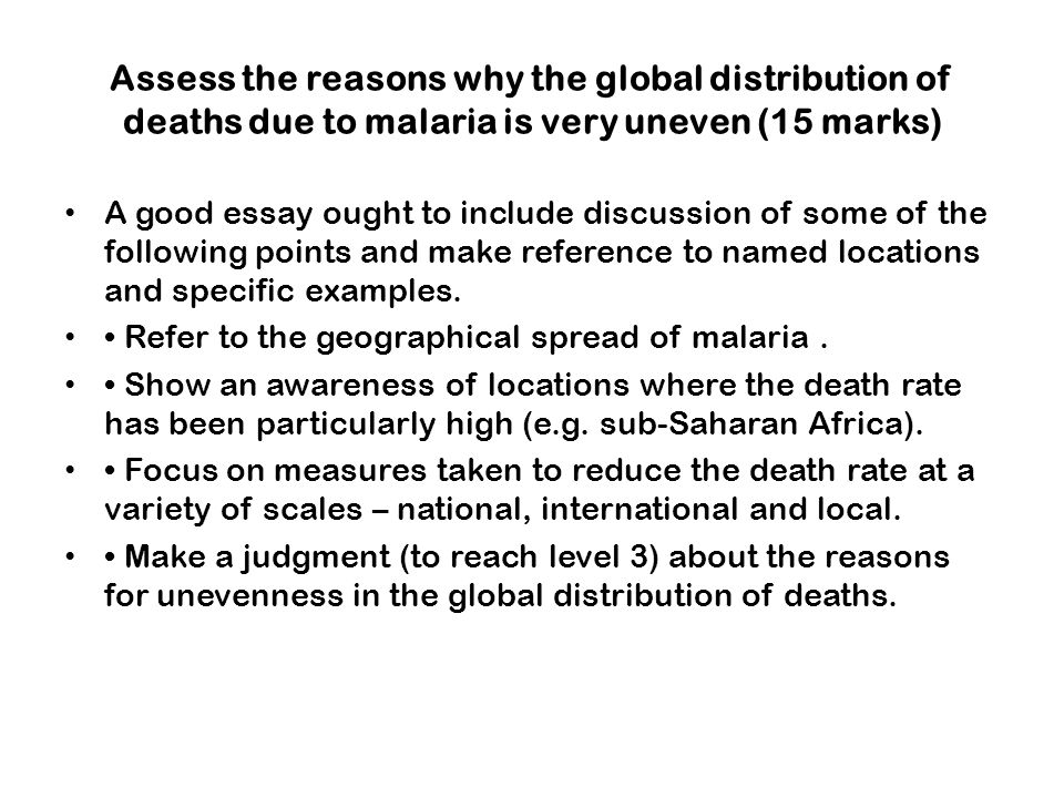 Assess the reasons why the global distribution of deaths due to malaria is very uneven (15 marks)
