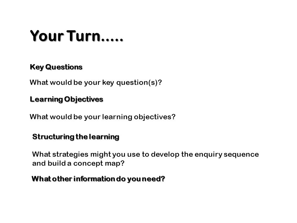 Your Turn..... Key Questions What would be your key question(s)