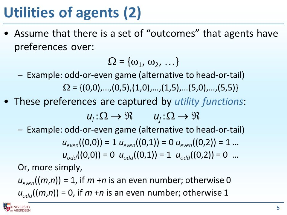 Utilities of agents (2) Assume that there is a set of outcomes that agents have preferences over: