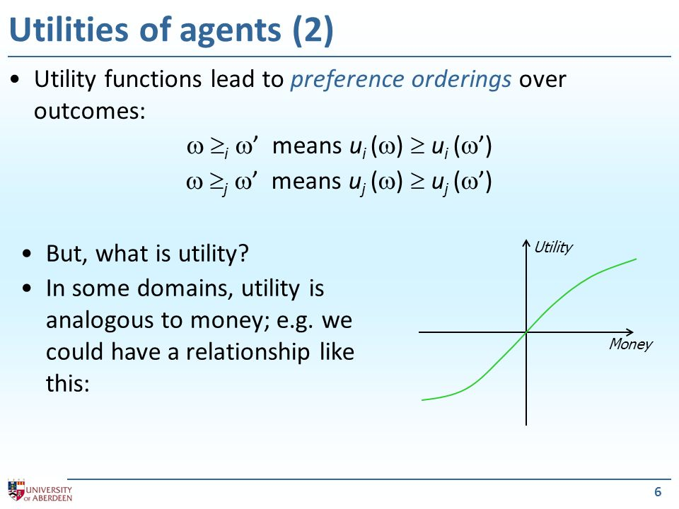Utilities of agents (2) Utility functions lead to preference orderings over outcomes:  i ' means ui ()  ui (')